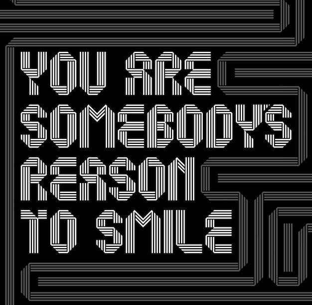 Плакат с мотивационным дизайном со словами, что вы - чья-то причина для улыбки Бесплатные векторы