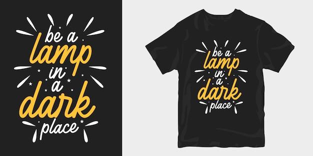 동기 부여 영감 따옴표 T 셔츠 디자인. 어두운 곳에서 램프가 되십시오 프리미엄 벡터