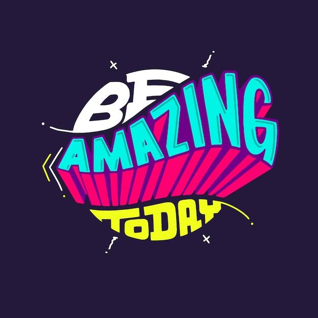 Motivational quote, be amazing today,  handmade typography Premium Vector