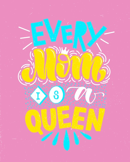 Motivational quote in vector. every mom is a queen. Premium Vector