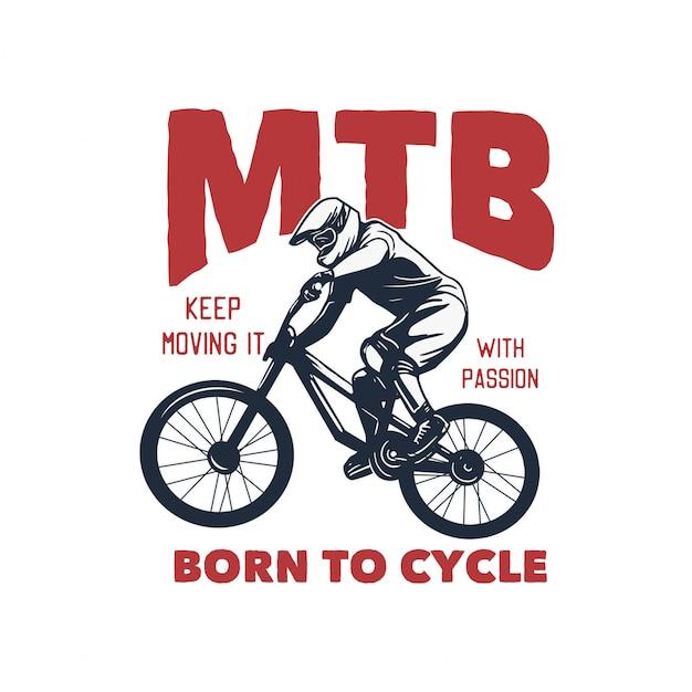 Mtb продолжай двигаться с энтузиазмом, рожденный для иллюстрации цикла Premium векторы