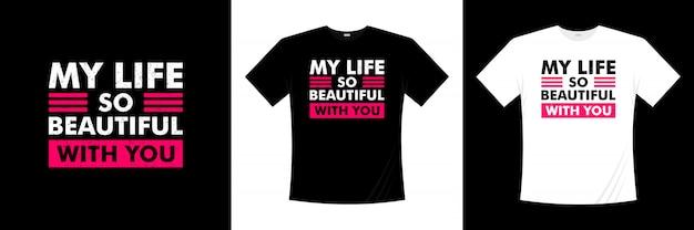 Моя жизнь так прекрасна с тобой типография дизайн футболки Premium векторы