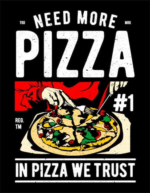 Need more pizza Premium Vector