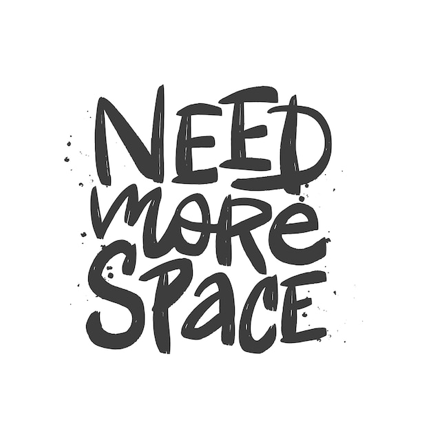 Need more space brush lettering. hand drawn typography prin. Premium Vector
