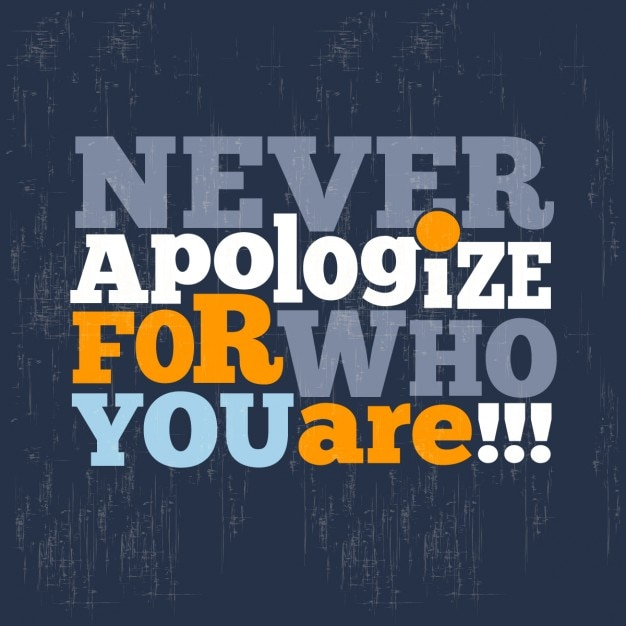 Never apologize for who you are Free Vector