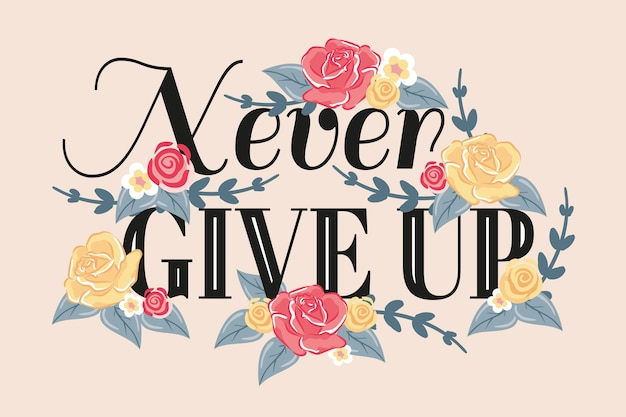 Never give up positive lettering with flowers Free Vector