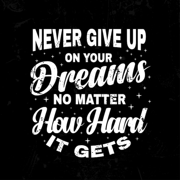 Premium Vector Never Give Up On Your Dreams Inspirational Quotes Lettering