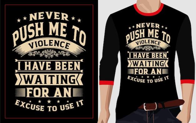 Никогда не подталкивай меня к насилию типографика дизайн футболки Premium векторы