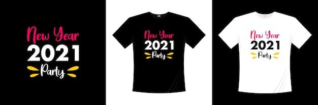 Дизайн футболки типографии вечеринка новый год 2021. одежда, модная футболка Premium векторы
