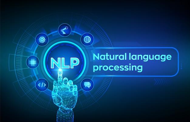 Nlp。仮想画面上の自然言語処理認知コンピューティング技術コンセプト。デジタルインターフェイスに触れるロボットの手。 Premiumベクター