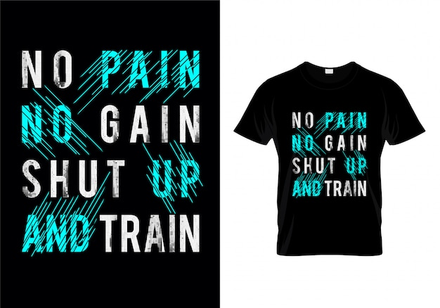 No pain no gain shut up and train typography tshirt Premium Vector