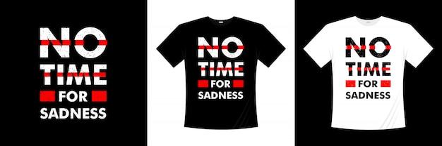 Нет времени для печали типография дизайн футболки Premium векторы