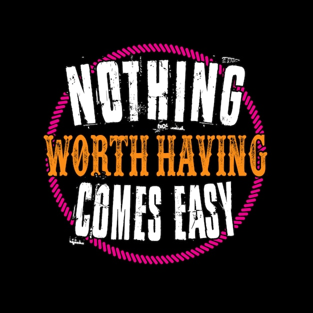 Nothing worth having comes easy Premium Vector