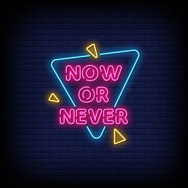 Now or never neon signs style text vector Premium Vector