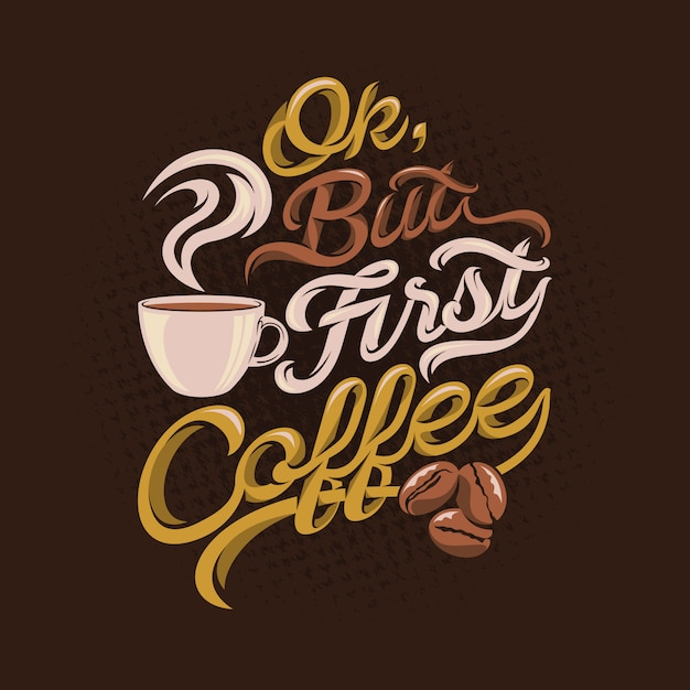Premium Vector Ok But First Coffee Quotes Saying