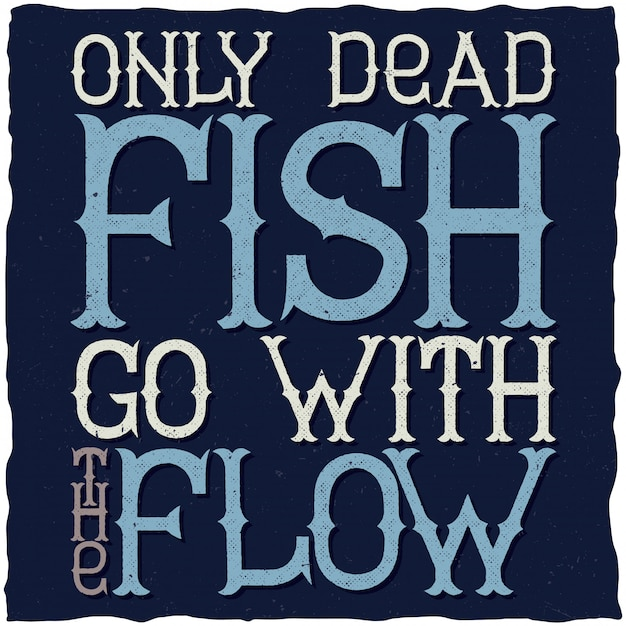 Only dead fish go with the flow motivational poster Free Vector