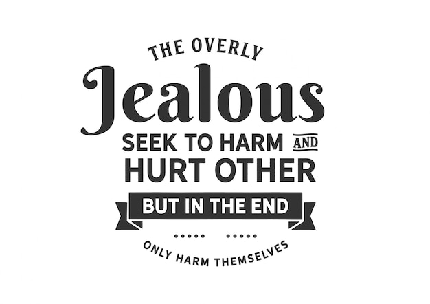 The overly jealous seek to harm and hurt other Premium Vector