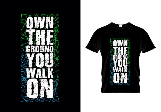 Own the ground you walk on typography t shirt design vector Premium Vector