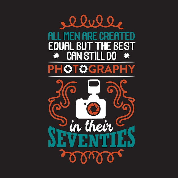 Photography quote and saying. all men are created equal Premium Vector