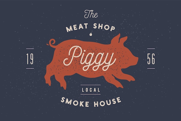 Piggy, pig, pork. vintage label, logo, print sticker for meat restaurant, butchery meat shop poster with text, typography bbq, steak beer, grill house. piggy or pig silhouette. Premium Vector