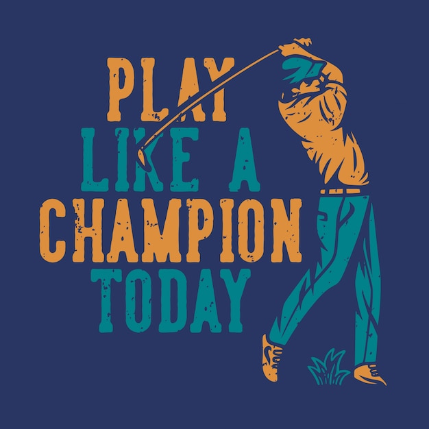 Play like a champion today lettering and golfer illustration Premium Vector