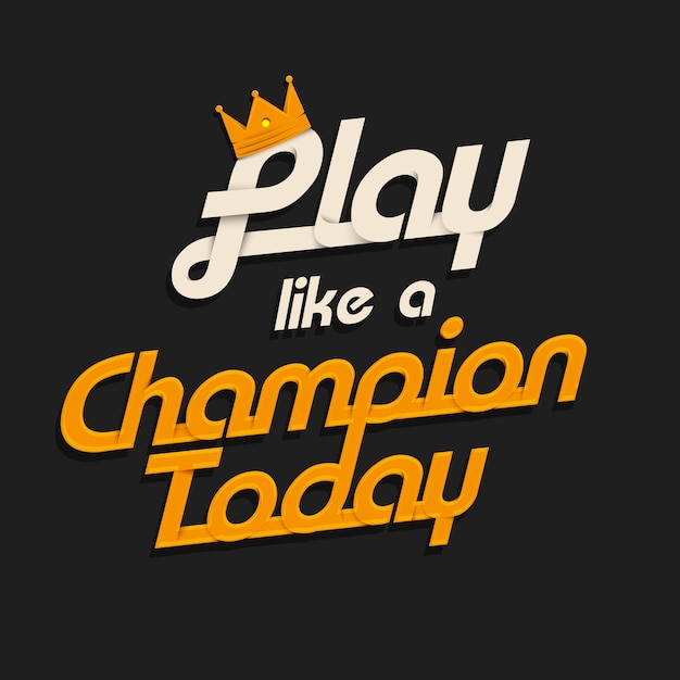 Play like a champion today Premium Vector