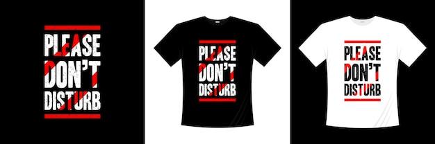 Пожалуйста, не беспокойте типографский дизайн рубашки Premium векторы
