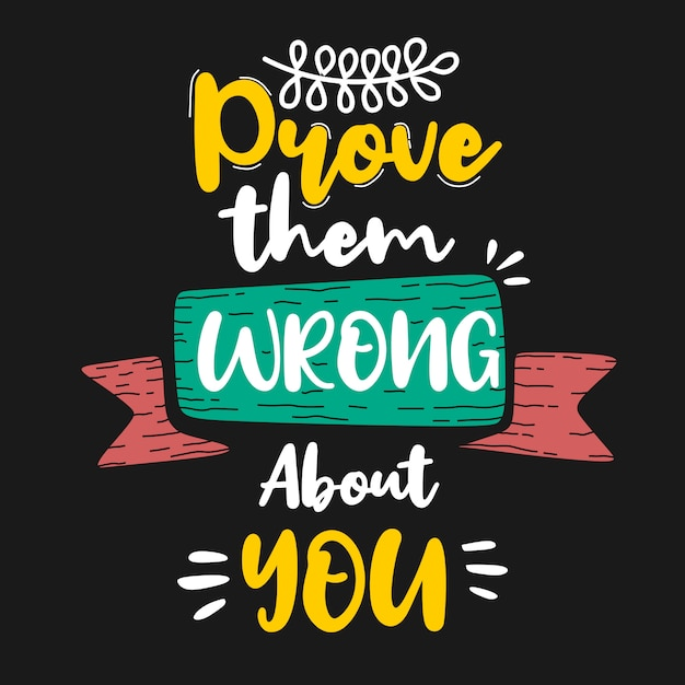 Prove them wrong about you Premium Vector