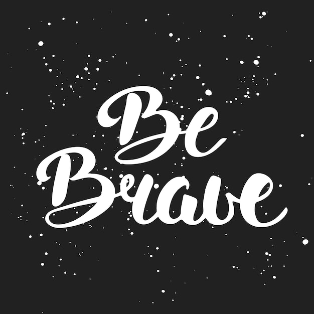 Quote be brave in vintage style, lettering Premium Vector