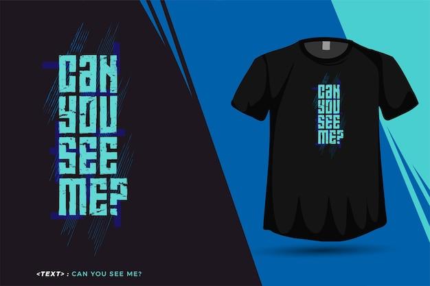 Quote can you see me, модный шаблон вертикального дизайна для печати футболок, плакатов модной одежды и товаров Premium векторы