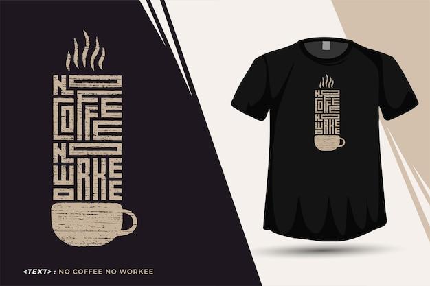 Quote no coffee no workee, модный шаблон вертикального дизайна типографики для футболки с принтом, модной одежды и товаров Premium векторы