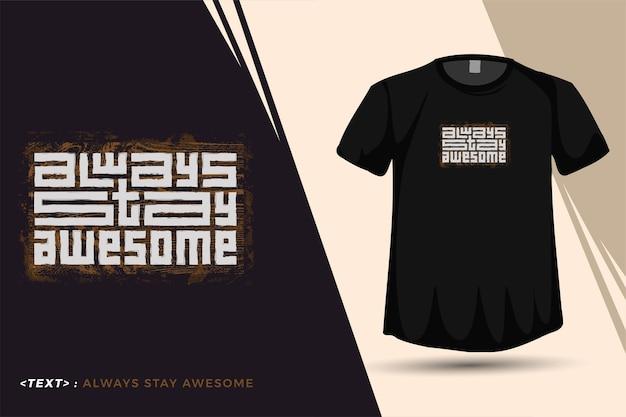 Цитата футболка always stay awesome модная типографская надпись вертикальный дизайн шаблон для печати футболка модная одежда плакат и товары Premium векторы