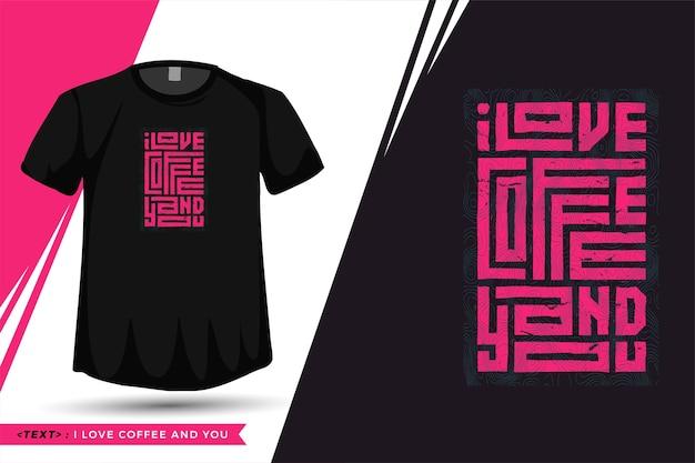 Футболка с цитатой i love coffee and you модная типографская надпись вертикальный шаблон для печати на футболке моды Premium векторы