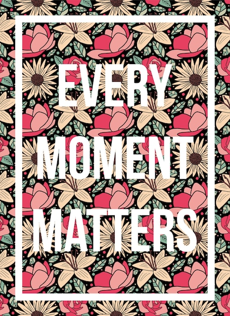 Quotes poster every moment matters floral pattern Premium Vector