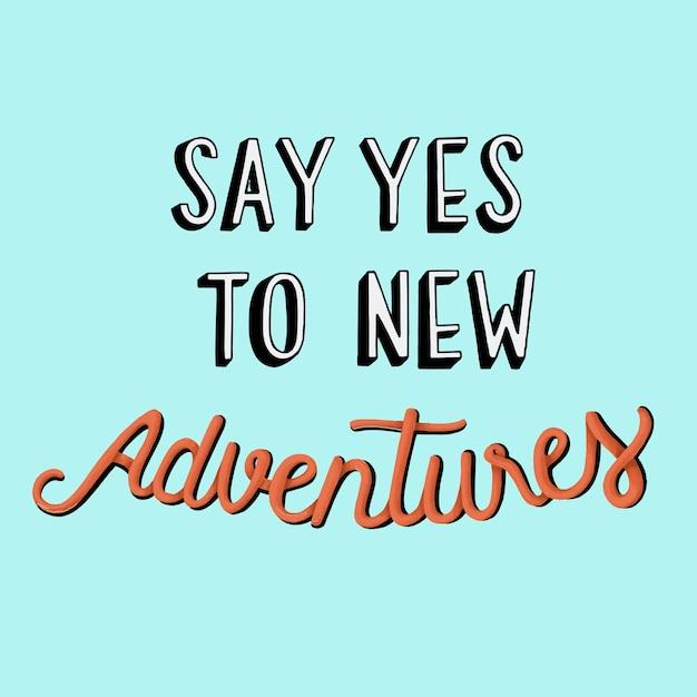 Say yes to new adventures quote typography design Premium Vector