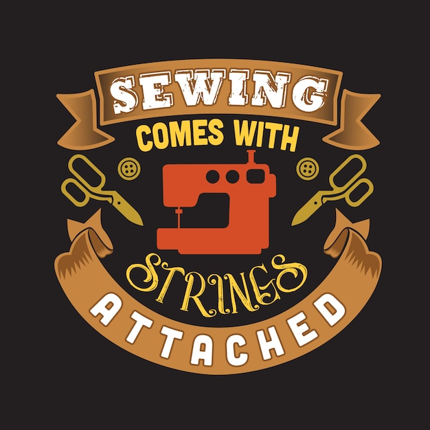 Sewing quote and sayingabout sewing comes with strings attached Premium Vector
