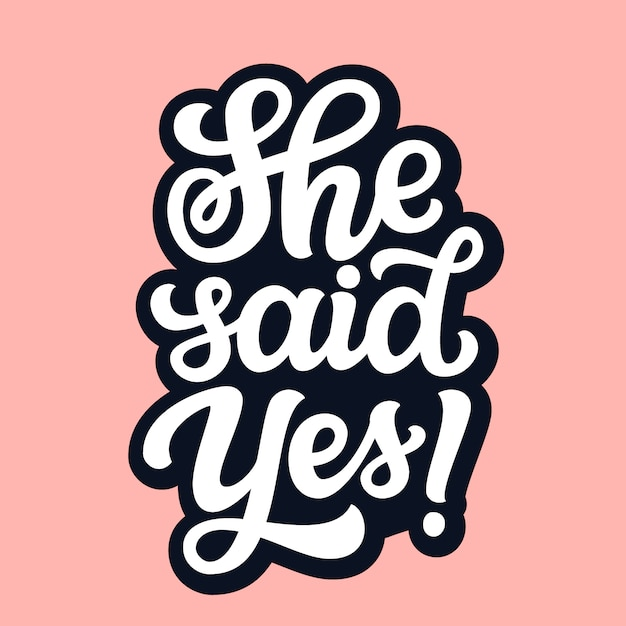 She said yes. hand drawn text Premium Vector