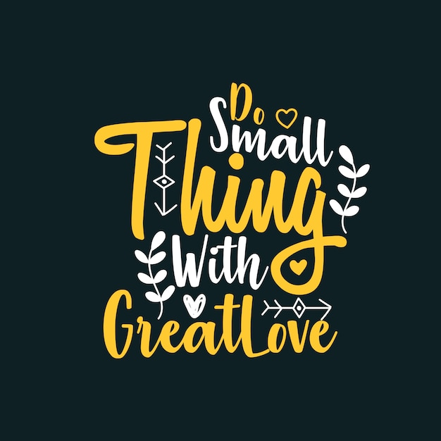 Do small thing with great love Premium Vector