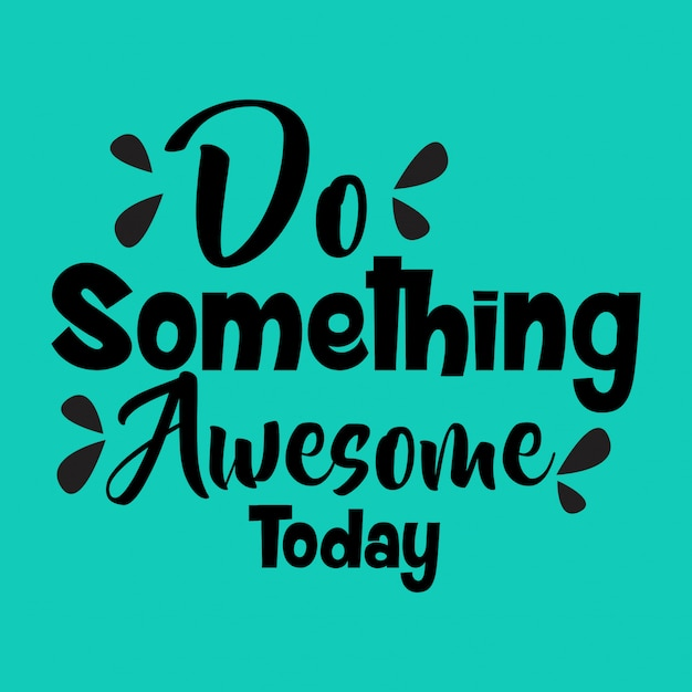 Do something awesome today lettering quote Premium Vector