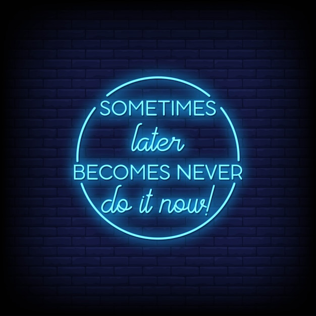 Sometimes later becomes never do it now  neon signs style text vector Premium Vector