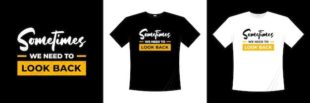 Иногда нам нужно оглянуться на дизайн футболки типографики. высказывание, фраза, цитирует футболку. Premium векторы