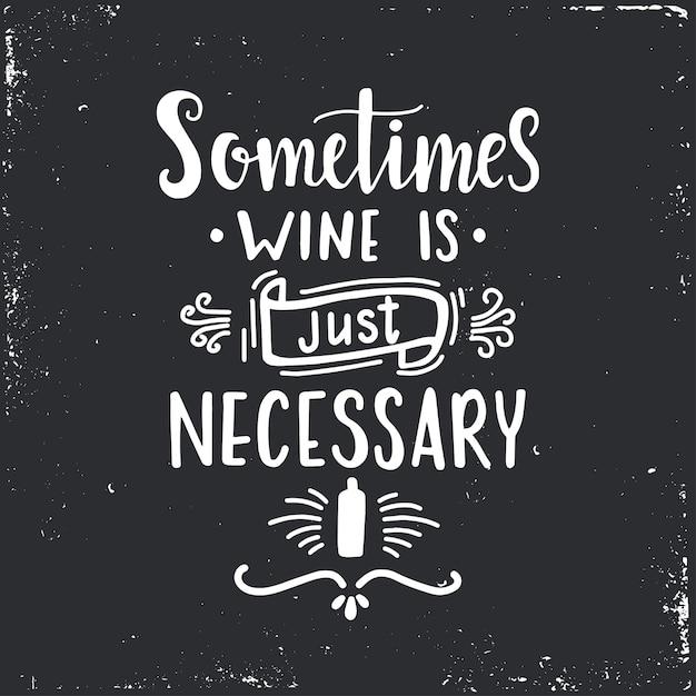 時々ワインが必要なだけです手描きのタイポグラフィポスター。 Premiumベクター