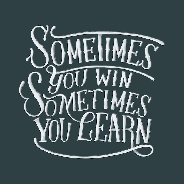 Sometimes you win sometimes you learn typography design Free Vector