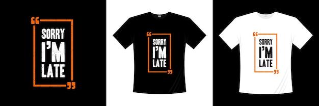 Извините, я опоздал с типографикой дизайн футболки Premium векторы