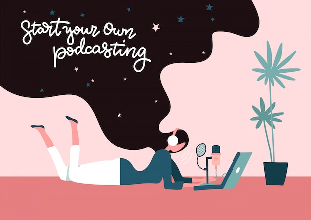 Start podcast recording concept. start your own podcasting - lettering concept. young long-hair female freelancer doing podcasting lying on the floor at home.   flat illustration. Premium Vector