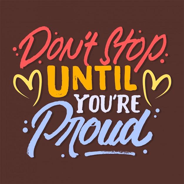 Don't stop until you are proud lettering motivational quote Premium Vector