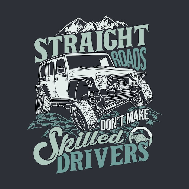 Straight roads dont make skilled drivers 4x4 offroad quotes saying Premium Vector