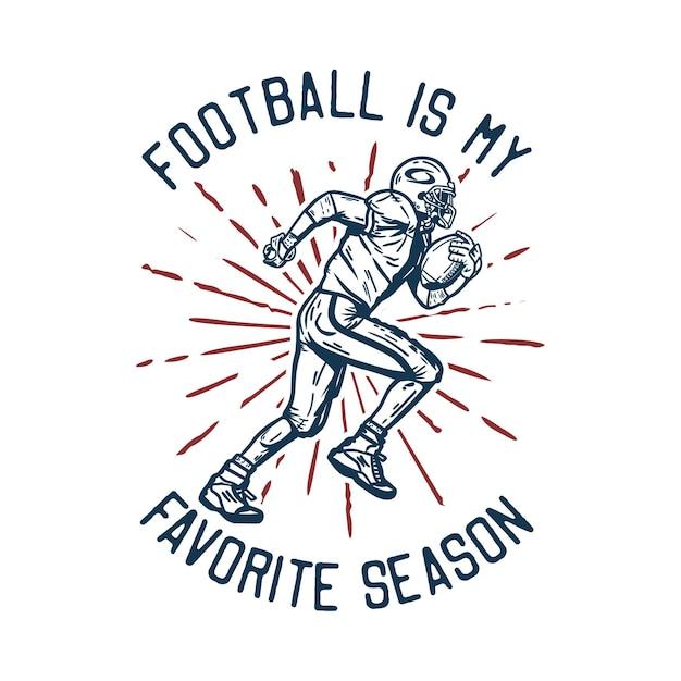 Футболка с дизайном футболки - мой любимый сезон, когда футболист держит мяч для регби, когда запускает винтажную иллюстрацию Premium векторы
