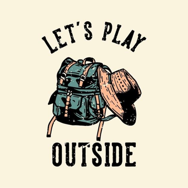 Дизайн футболки давайте поиграем на улице с сумкой и шляпой винтажной иллюстрации Premium векторы