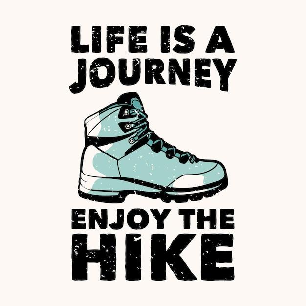 Дизайн футболки жизнь - это путешествие, наслаждайтесь походом с винтажной иллюстрацией походных ботинок Premium векторы